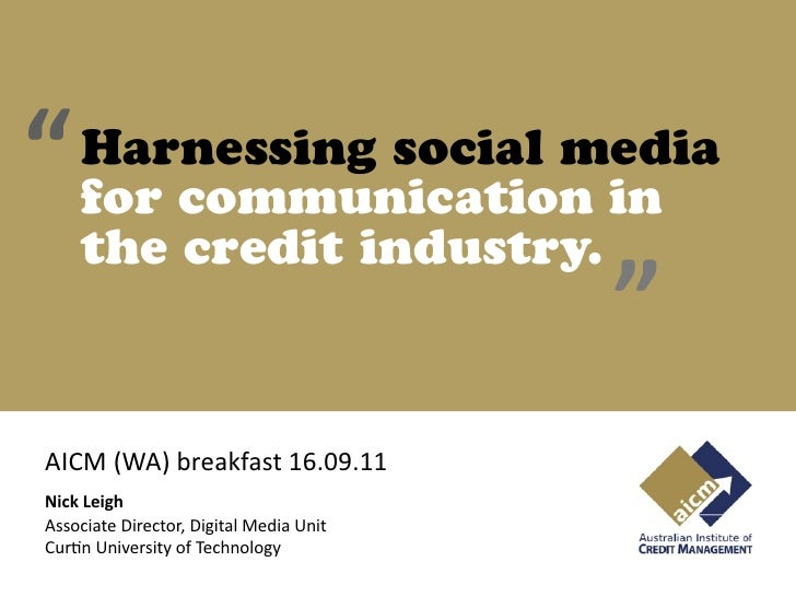 """   Harnessing social media    for communication in    the credit industry.                                         ""AICM