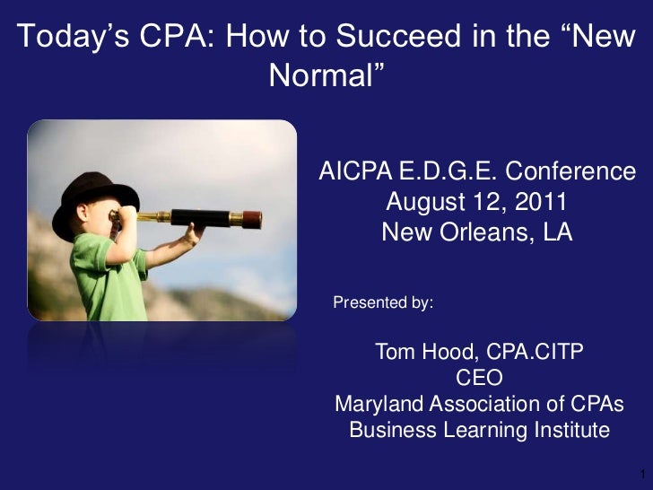 """Today's CPA: How to Succeed in the """"New               Normal""""                  AICPA E.D.G.E. Conference                  ..."""