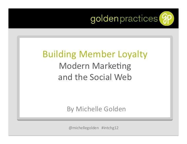 Building Member Loyalty     Modern Marke4ng      and the Social Web        By Michelle Golden   ...