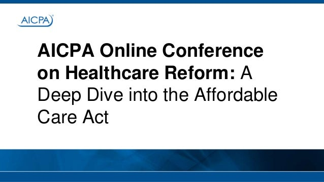 AICPA Online Conference on Healthcare Reform: A Deep Dive into the Affordable Care Act