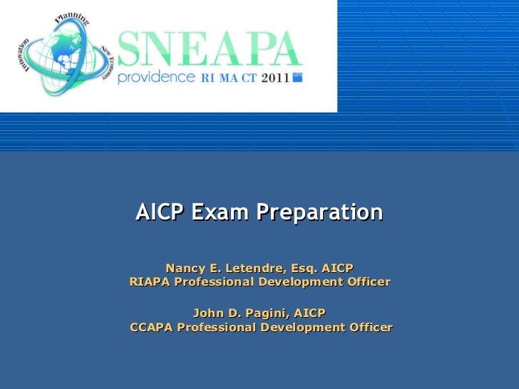 AICP Exam Preparation Nancy E. Letendre, Esq. AICP RIAPA Professional Development Officer John D. Pagini, AICP  CCAPA Prof...