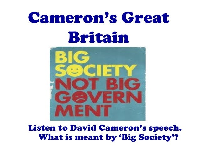 Cameron's Great   BritainListen to David Cameron's speech.  What is meant by 'Big Society'?