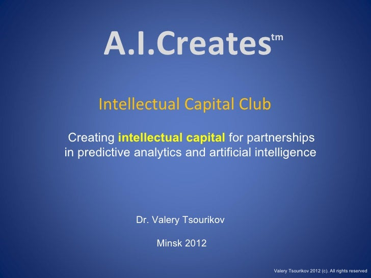 A.I.Creates                       tm      Intellectual Capital Club Creating intellectual capital for partnershipsin predi...