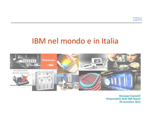 IBM nel mondo e in Italia  Giuseppe Capocelli Responsabile Sede IBM Napoli 29 novembre 2013