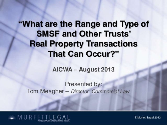 """""""What are the Range and Type of SMSF and Other Trusts' Real Property Transactions That Can Occur?"""" AICWA – August 2013 Pre..."""