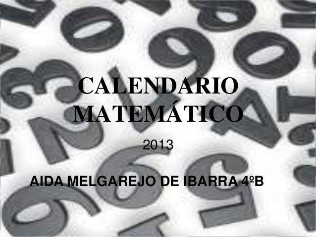 CALENDARIO     MATEMÁTICO             2013AIDA MELGAREJO DE IBARRA 4ºB