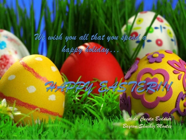 HAPPY EASTER!!! Aida Cuesta Beddiar Bayron Sánchez Montes We wish you all that you spend a happy holiday…