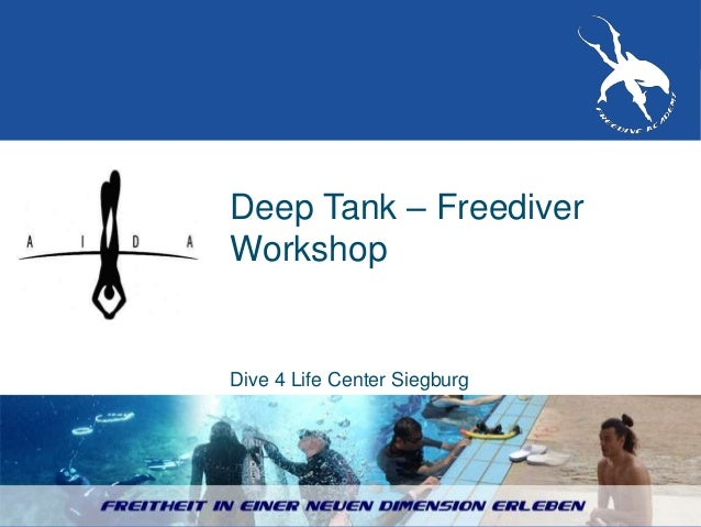 Freedive Academy | 15.10.2010 Seite 1 Freediving Academy | 04.06.2010 Deep Tank – Freediver Workshop Dive 4 Life Center Si...