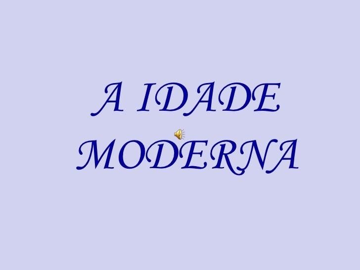 A IDADE MODERNA<br />