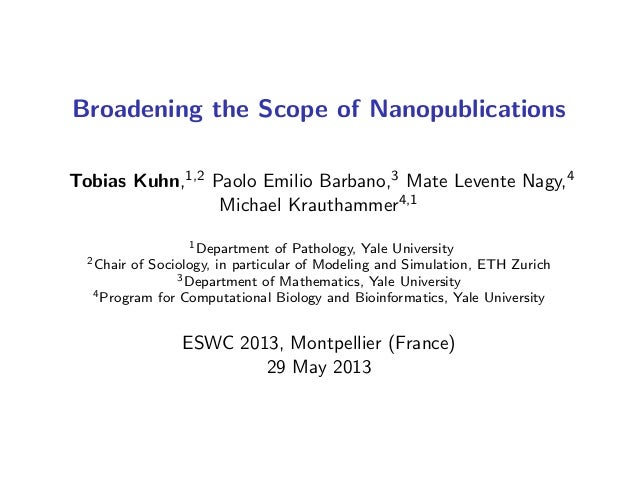 Broadening the Scope of Nanopublications Tobias Kuhn,1,2 Paolo Emilio Barbano,3 Mate Levente Nagy,4 Michael Krauthammer4,1...