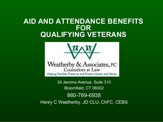 AID AND ATTENDANCE BENEFITS FOR QUALIFYING VETERANS 34 Jerome Avenue, Suite 310 Bloomfield, CT 06002 860-769-6938 Henry C ...