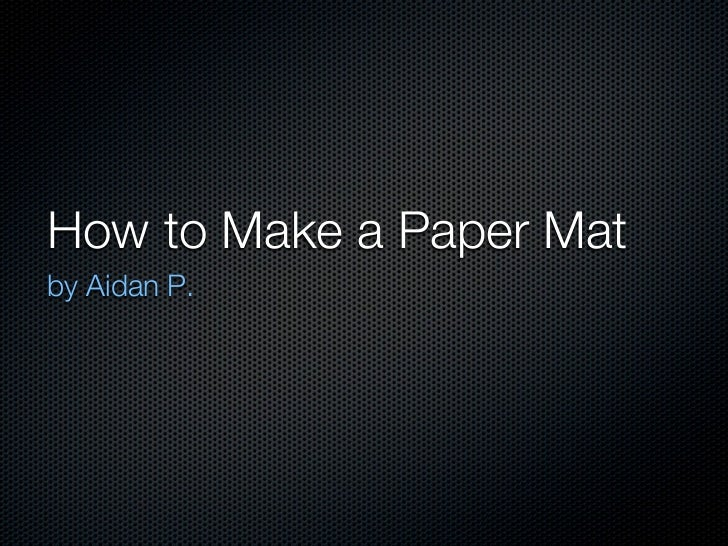 Aidan p paper mat instructions