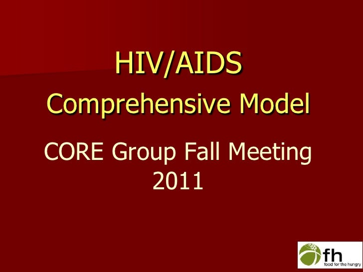 HIV/AIDS<br />Comprehensive Model <br />CORE Group Fall Meeting 2011<br />