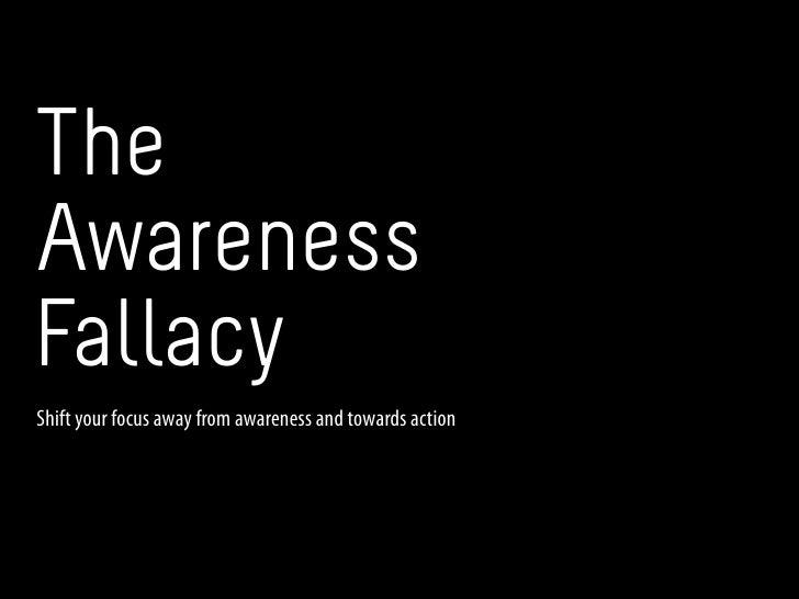 TheAwarenessFallacyShift your focus away from awareness and towards action