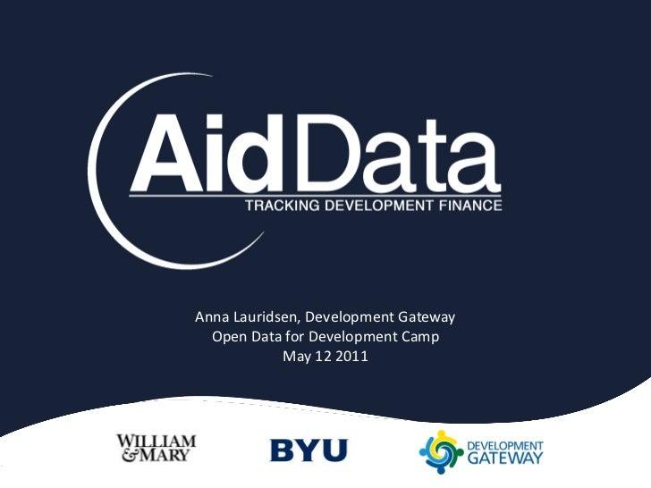 Anna Lauridsen, Development Gateway  Open Data for Development Camp            May 12 2011