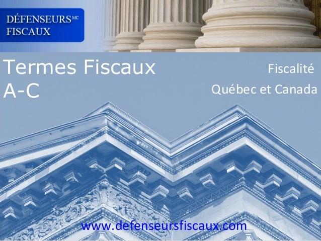 Termes Fiscaux A-C  Fiscalité Québec et Canada  www.defenseursfiscaux.com