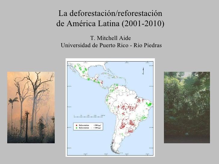 La deforestación/reforestación de América Latina y el Caribe: 2001-2010 - T. Mitchell Aide