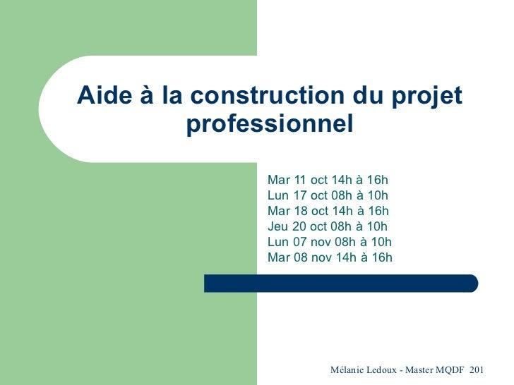 Aide à la construction du projet professionnel Mar 11 oct 14h à 16h Lun 17 oct 08h à 10h Mar 18 oct 14h à 16h Jeu 20 oct 0...