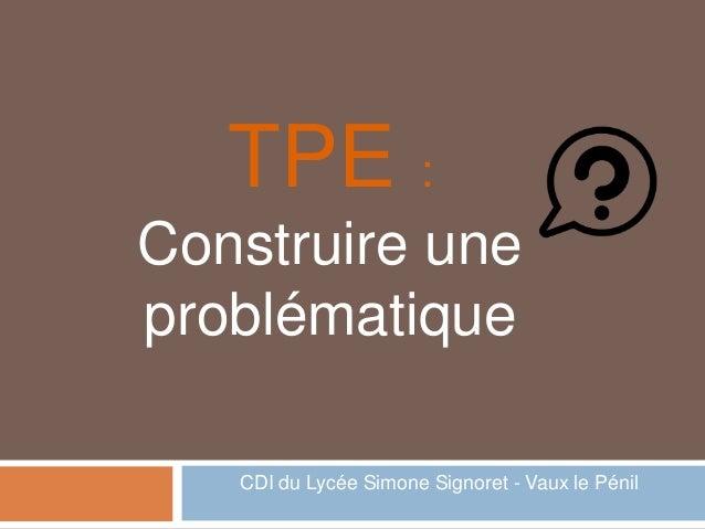 TPE : Construire une problématique CDI du Lycée Simone Signoret - Vaux le Pénil