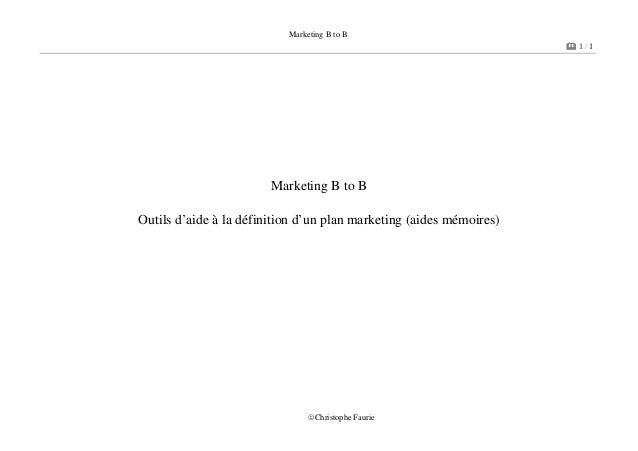 Marketing B to B 1 / 1 ©Christophe Faurie Marketing B to B Outils d'aide à la définition d'un plan marketing (aides mémoir...