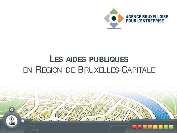 LES AIDES PUBLIQUESEN   RÉGION DE BRUXELLES-CAPITALE
