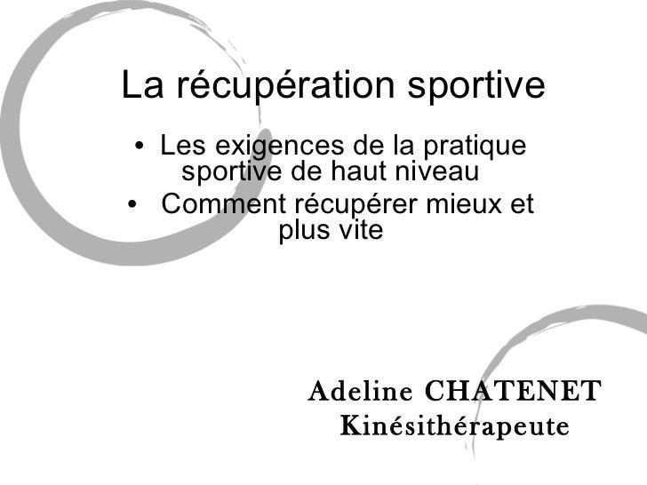 La récupération sportive <ul><li>Les exigences de la pratique sportive de haut niveau </li></ul><ul><li>Comment récupérer ...