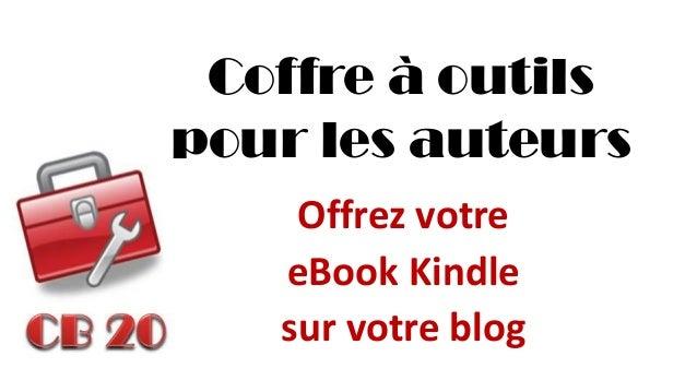 Coffre à outils pour les auteurs  Offrez votre  eBook Kindle  sur votre blog