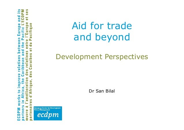 Aid for trade    and beyondDevelopment Perspectives        Dr San Bilal