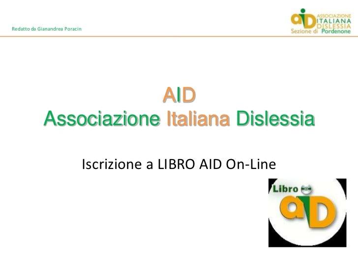 Redatto da Gianandrea Poracin<br />AIDAssociazioneItalianaDislessia<br />Iscrizione a LIBRO AID On-Line<br />
