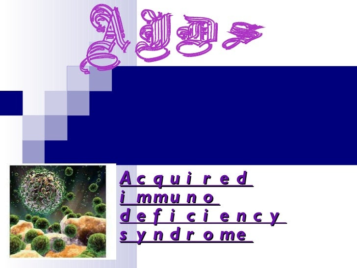 Acquired immuno deficiency syndrome AIDS