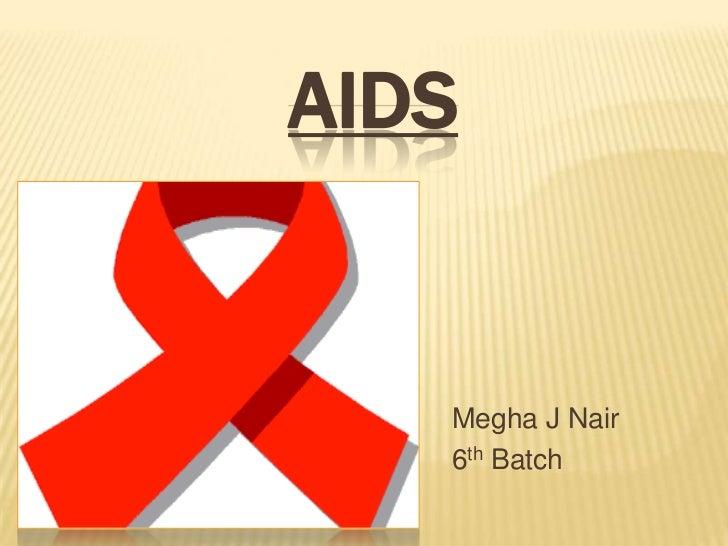 AIDS   Megha J Nair   6th Batch