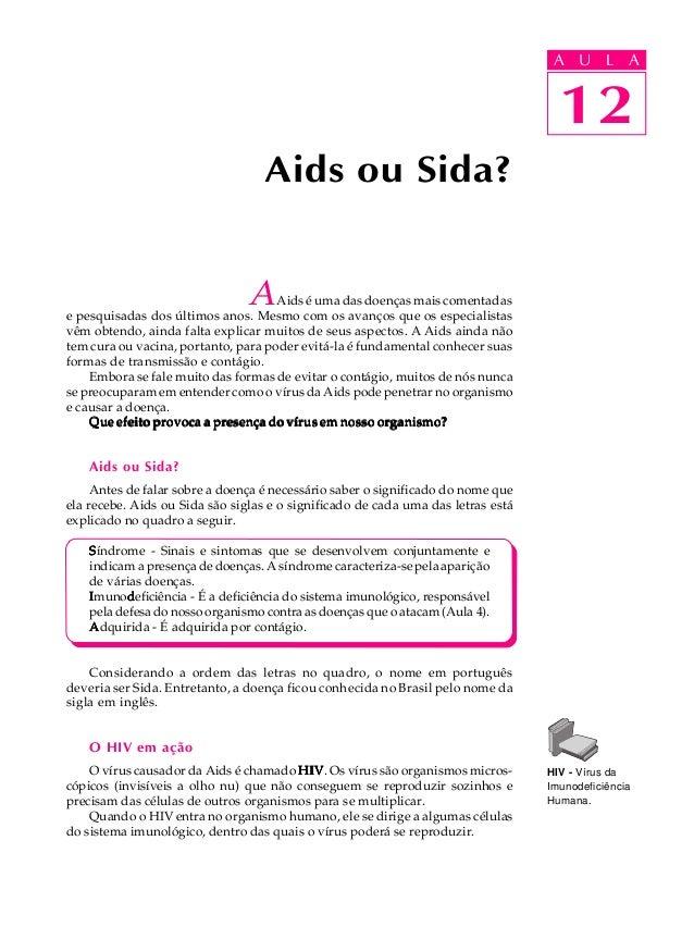 12A U L AAids ou Sida?AAids é uma das doenças mais comentadase pesquisadas dos últimos anos. Mesmo com os avanços que os e...