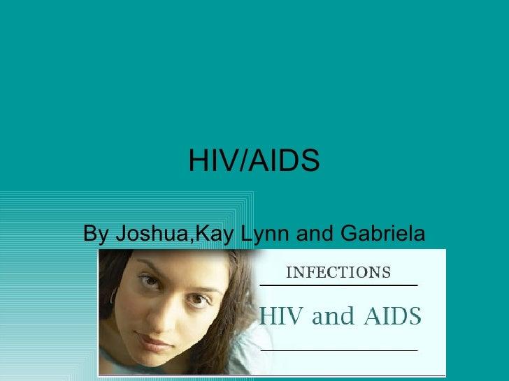 HIV/AIDS By Joshua,Kay Lynn and Gabriela