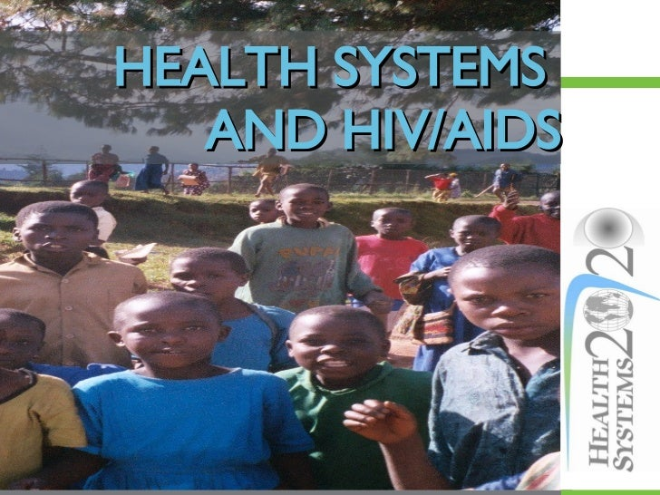 HEALTH SYSTEMS  AND HIV/AIDS