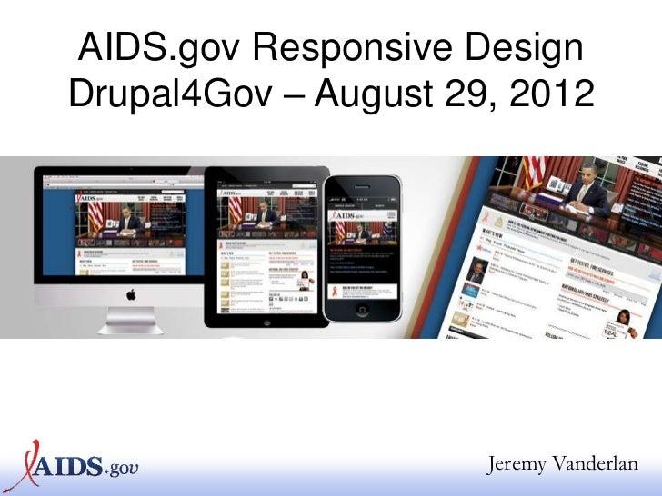 AIDS.gov Responsive DesignDrupal4Gov – August 29, 2012                      Jeremy Vanderlan