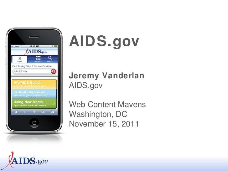 AIDS.gov Jeremy Vanderlan AIDS.gov Web Content Mavens Washington, DC November 15, 2011