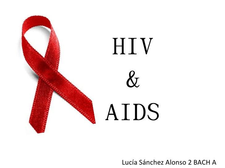 HIV  &AIDS Lucía Sánchez Alonso 2 BACH A