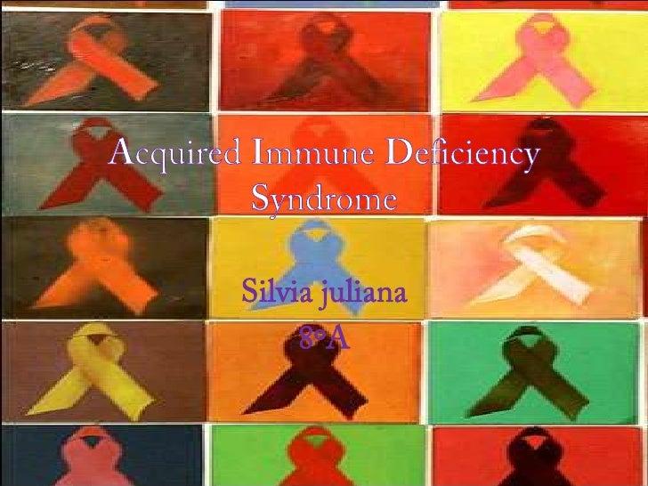 Acquired Immune Deficiency Syndrome<br />Silvia juliana<br />8ºA<br />