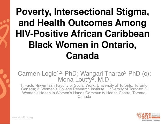 www.aids2014.org Poverty, Intersectional Stigma, and Health Outcomes Among HIV-Positive African Caribbean Black Women in O...
