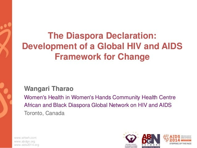 www.whiwh.com www.abdgn.org www.aids2014.org The Diaspora Declaration: Development of a Global HIV and AIDS Framework for ...