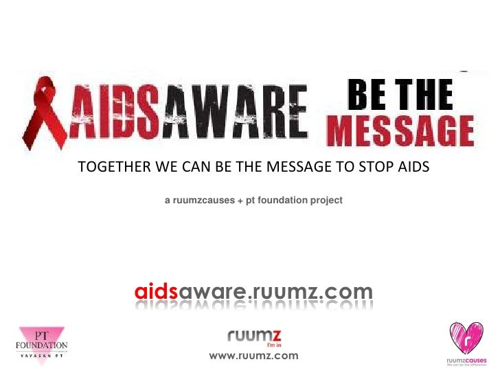Together We Can Be The Message to Stop AIDS<br />a ruumzcauses + pt foundation project<br />aidsaware.ruumz.com<br />www.r...