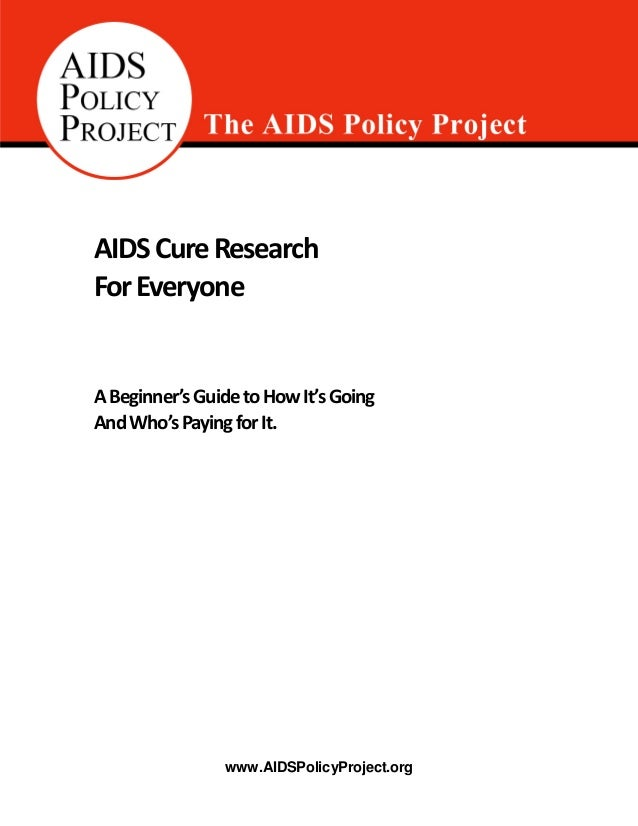 .......... www.AIDSPolicyProject.org AIDSCureResearch ForEveryone ABeginner'sGuidetoHowIt'sGoing AndWho'sPayingforIt.