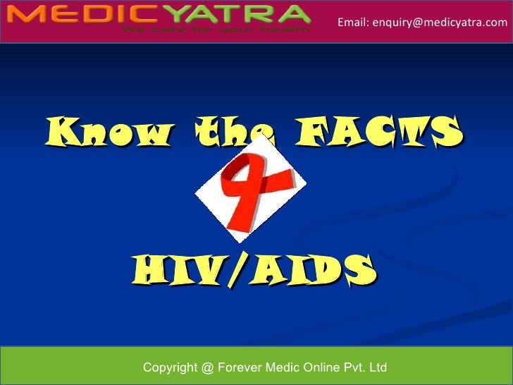 Email: enquiry@medicyatra.comKnow t he FACTS   HIV/AIDS                                               October 2009   Copyr...