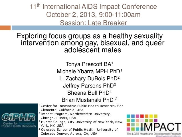 11th International AIDS Impact Conference October 2, 2013, 9:00-11:00am Session: Late Breaker Exploring focus groups as a ...