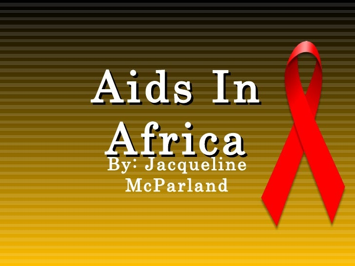 Aids In Africa By: Jacqueline McParland