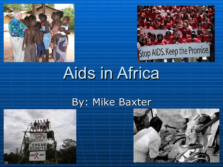 Aids in Africa By: Mike Baxter