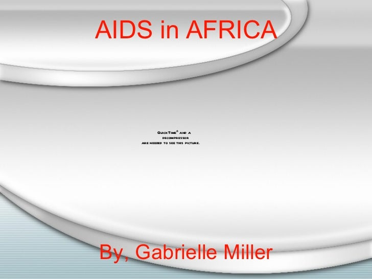 AIDS in AFRICA By, Gabrielle Miller