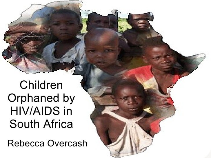 Children Orphaned by HIV/AIDS in South Africa Rebecca Overcash