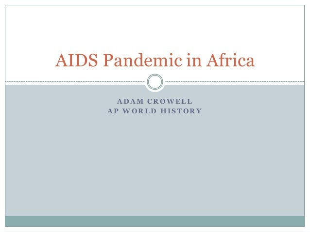 A D A M C R O W E L LA P W O R L D H I S T O R YAIDS Pandemic in Africa