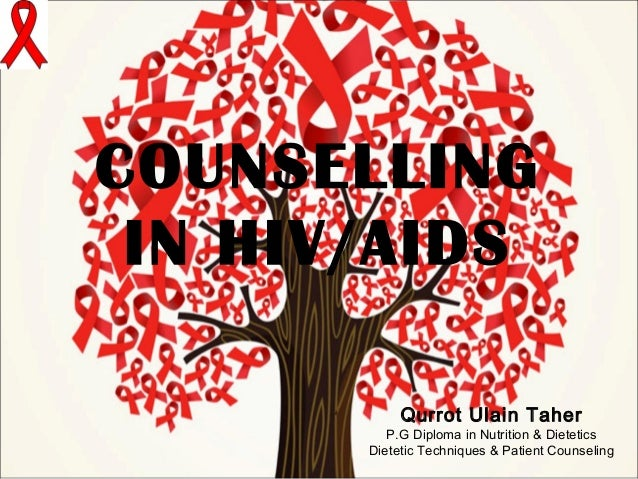 COUNSELLING IN HIV/AIDS Qurrot Ulain Taher  P.G Diploma in Nutrition & Dietetics Dietetic Techniques & Patient Counseling